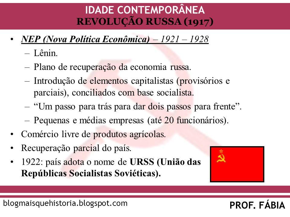 IDADE CONTEMPORÂNEA PROF. FÁBIA blogmaisquehistoria.blogspot.com REVOLUÇÃO RUSSA (1917) NEP (Nova Política Econômica) – 1921 – 1928 –Lênin. –Plano de