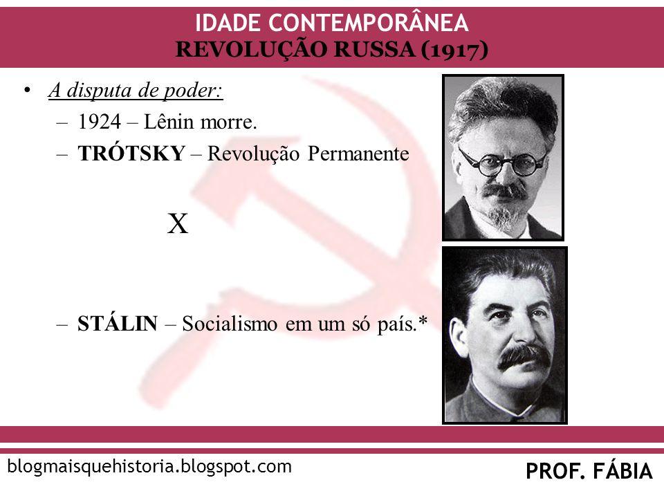 IDADE CONTEMPORÂNEA PROF. FÁBIA blogmaisquehistoria.blogspot.com REVOLUÇÃO RUSSA (1917) A disputa de poder: –1924 – Lênin morre. –TRÓTSKY – Revolução