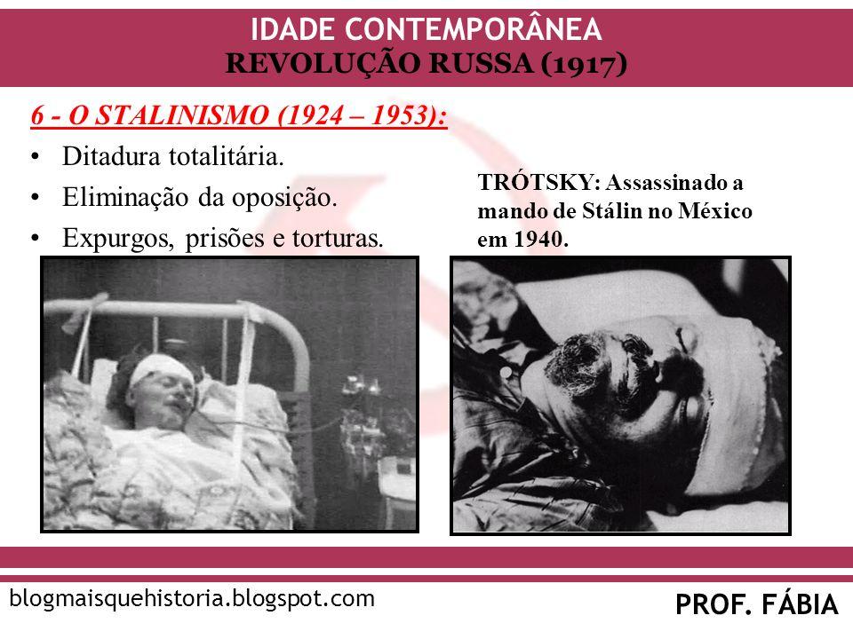 IDADE CONTEMPORÂNEA PROF. FÁBIA blogmaisquehistoria.blogspot.com REVOLUÇÃO RUSSA (1917) 6 - O STALINISMO (1924 – 1953): Ditadura totalitária. Eliminaç