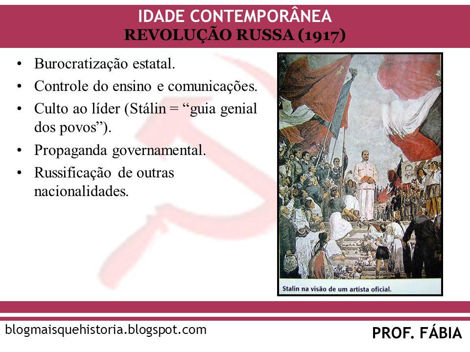 IDADE CONTEMPORÂNEA PROF. FÁBIA blogmaisquehistoria.blogspot.com REVOLUÇÃO RUSSA (1917) Burocratização estatal. Controle do ensino e comunicações. Cul