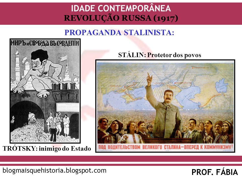 IDADE CONTEMPORÂNEA PROF. FÁBIA blogmaisquehistoria.blogspot.com REVOLUÇÃO RUSSA (1917) PROPAGANDA STALINISTA: TRÓTSKY: inimigo do Estado STÁLIN: Prot