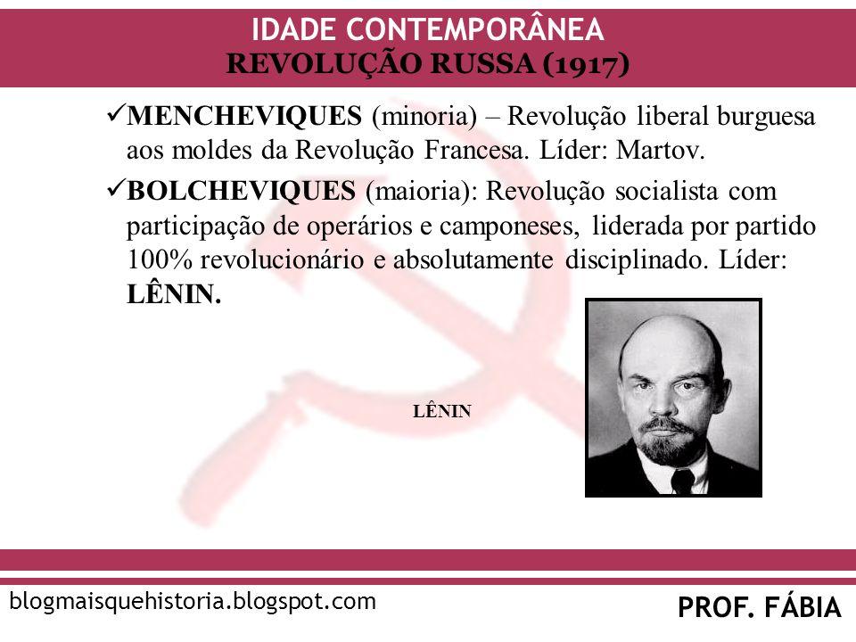 IDADE CONTEMPORÂNEA PROF. FÁBIA blogmaisquehistoria.blogspot.com REVOLUÇÃO RUSSA (1917) MENCHEVIQUES (minoria) – Revolução liberal burguesa aos moldes