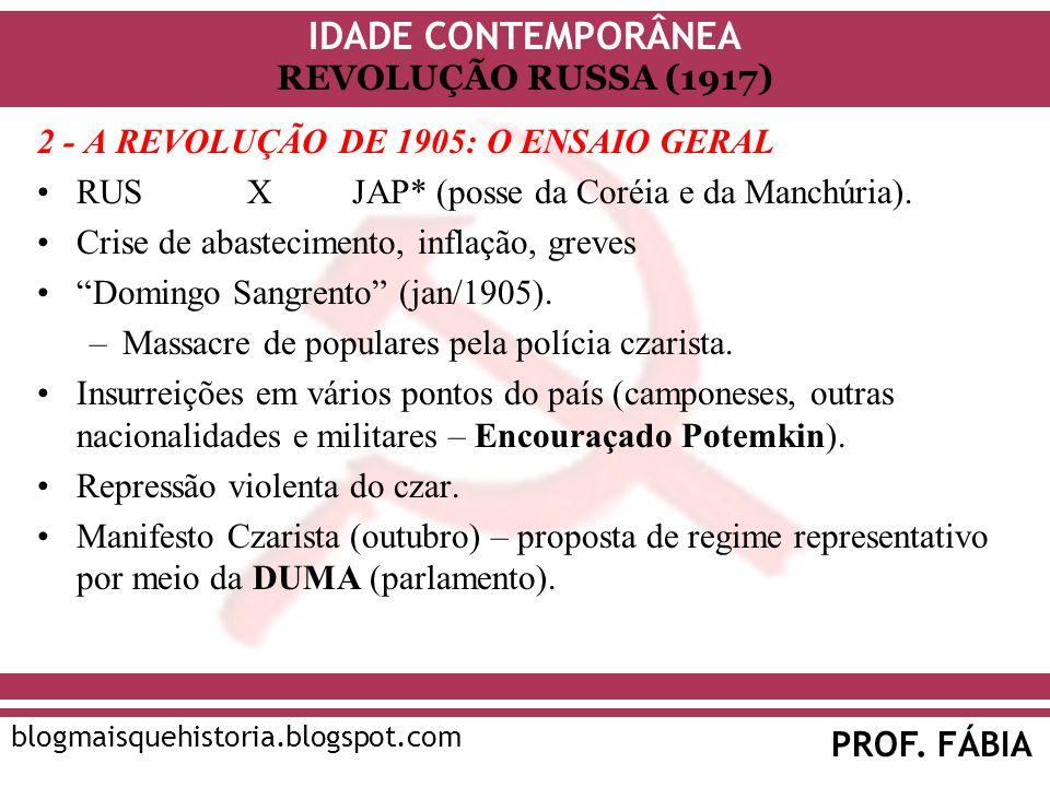 IDADE CONTEMPORÂNEA PROF. FÁBIA blogmaisquehistoria.blogspot.com REVOLUÇÃO RUSSA (1917) 2 - A REVOLUÇÃO DE 1905: O ENSAIO GERAL RUSXJAP* (posse da Cor