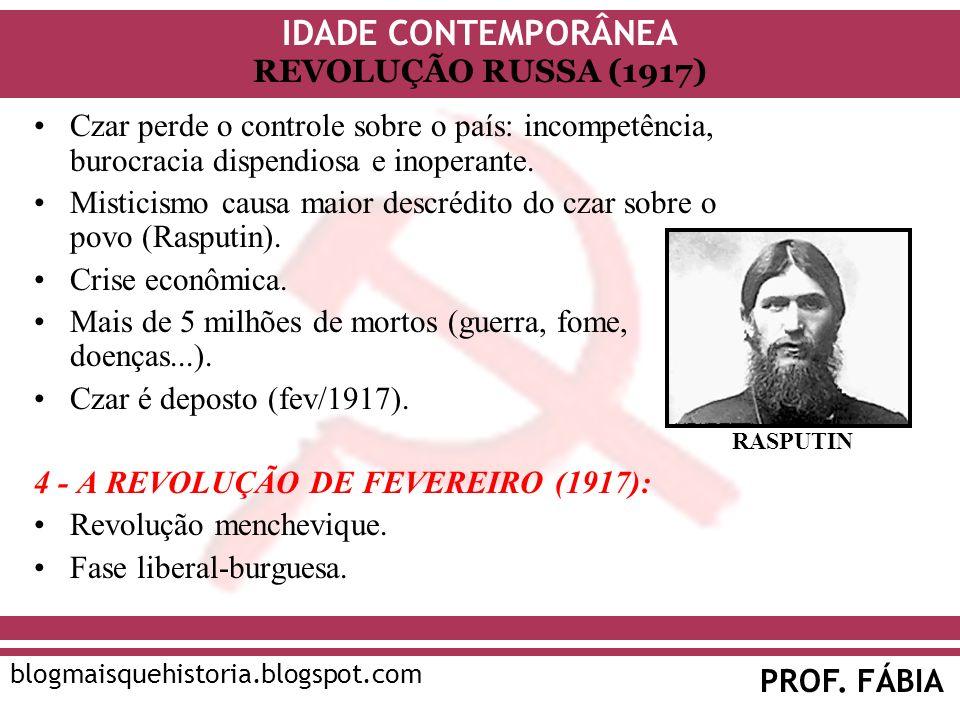 IDADE CONTEMPORÂNEA PROF. FÁBIA blogmaisquehistoria.blogspot.com REVOLUÇÃO RUSSA (1917) Czar perde o controle sobre o país: incompetência, burocracia