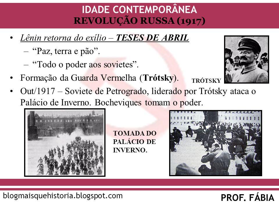 IDADE CONTEMPORÂNEA PROF. FÁBIA blogmaisquehistoria.blogspot.com REVOLUÇÃO RUSSA (1917) Lênin retorna do exílio – TESES DE ABRIL –Paz, terra e pão. –T