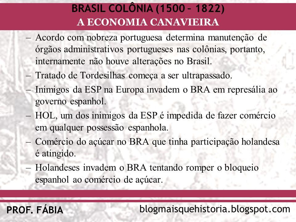 BRASIL COLÔNIA (1500 – 1822) blogmaisquehistoria.blogspot.com PROF. FÁBIA A ECONOMIA CANAVIEIRA –Acordo com nobreza portuguesa determina manutenção de