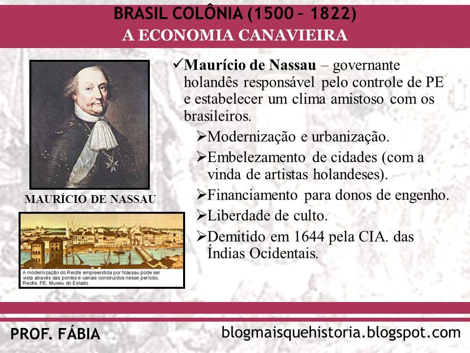 BRASIL COLÔNIA (1500 – 1822) blogmaisquehistoria.blogspot.com PROF. FÁBIA A ECONOMIA CANAVIEIRA Maurício de Nassau – governante holandês responsável p