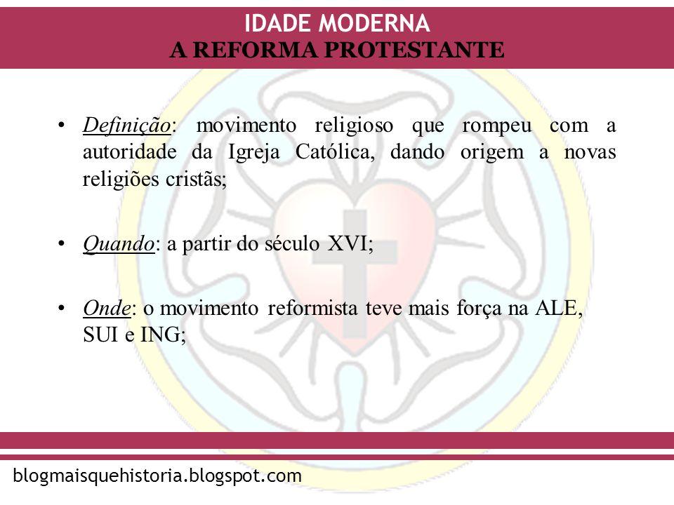 IDADE MODERNA blogmaisquehistoria.blogspot.com A REFORMA PROTESTANTE Antecedentes/Causas: –Corrupção do clero e afastamento de seus membros das concepções originais do cristianismo (humildade, fraternidade, caridade).