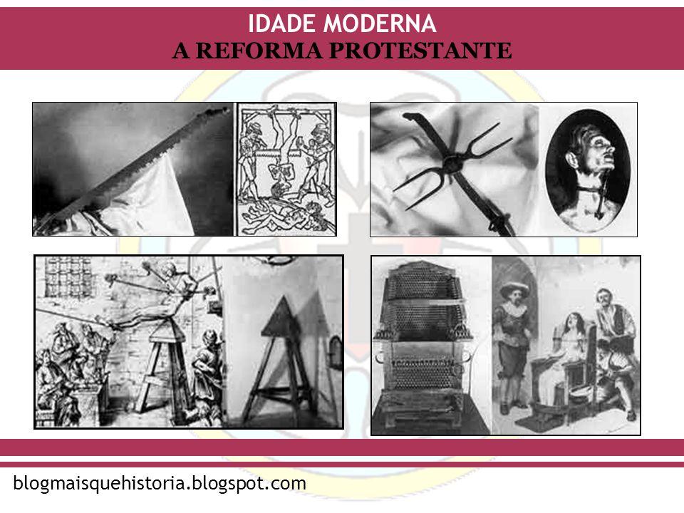 IDADE MODERNA blogmaisquehistoria.blogspot.com A REFORMA PROTESTANTE
