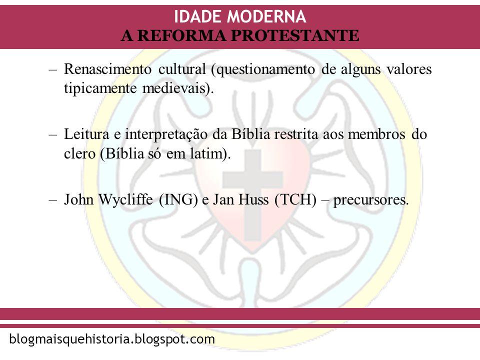 IDADE MODERNA blogmaisquehistoria.blogspot.com A REFORMA PROTESTANTE O Luteranismo - ALE: –Martinho Lutero (monge agostiniano) critica costumes clericais (luxo, corrupção...).