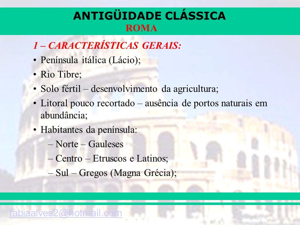 ANTIGÜIDADE CLÁSSICA fabiaalves2@hotmail.com ROMA Fundação: –Arqueologia – por volta de 1000 a.C.