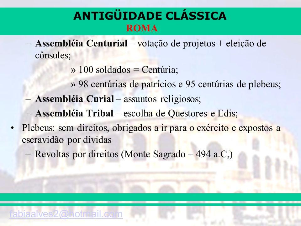 ANTIGÜIDADE CLÁSSICA fabiaalves2@hotmail.com ROMA –Assembléia Centurial – votação de projetos + eleição de cônsules; »100 soldados = Centúria; »98 cen