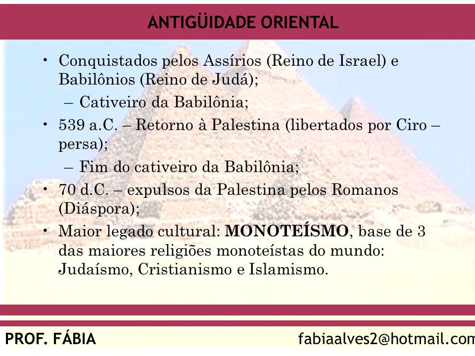 ANTIGÜIDADE ORIENTAL PROF. FÁBIAfabiaalves2@hotmail.com Conquistados pelos Assírios (Reino de Israel) e Babilônios (Reino de Judá); –Cativeiro da Babi