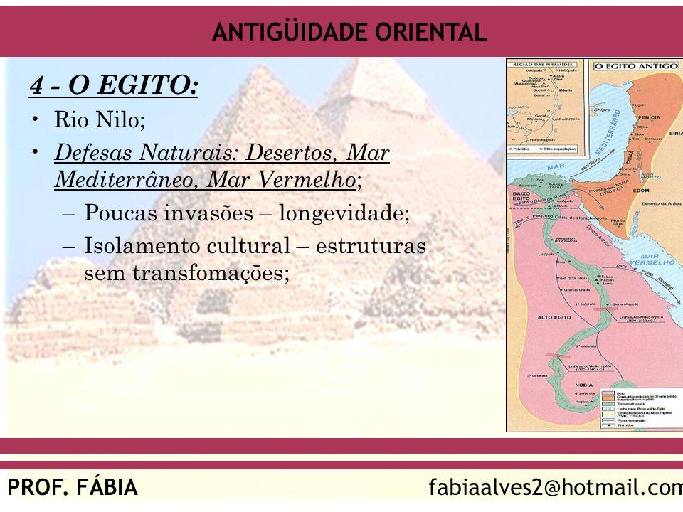 ANTIGÜIDADE ORIENTAL PROF. FÁBIAfabiaalves2@hotmail.com 4 - O EGITO: Rio Nilo; Defesas Naturais: Desertos, Mar Mediterrâneo, Mar Vermelho ; –Poucas in