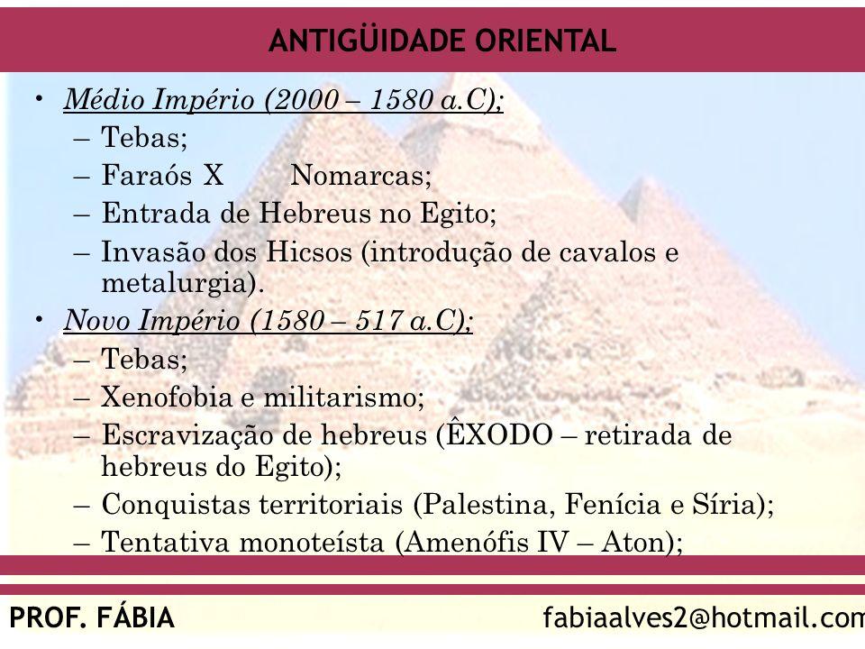 ANTIGÜIDADE ORIENTAL PROF. FÁBIAfabiaalves2@hotmail.com Médio Império (2000 – 1580 a.C); –Tebas; –FaraósX Nomarcas; –Entrada de Hebreus no Egito; –Inv