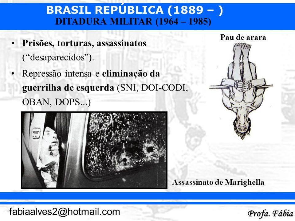 BRASIL REPÚBLICA (1889 – ) Profa. Fábia fabiaalves2@hotmail.com DITADURA MILITAR (1964 – 1985)