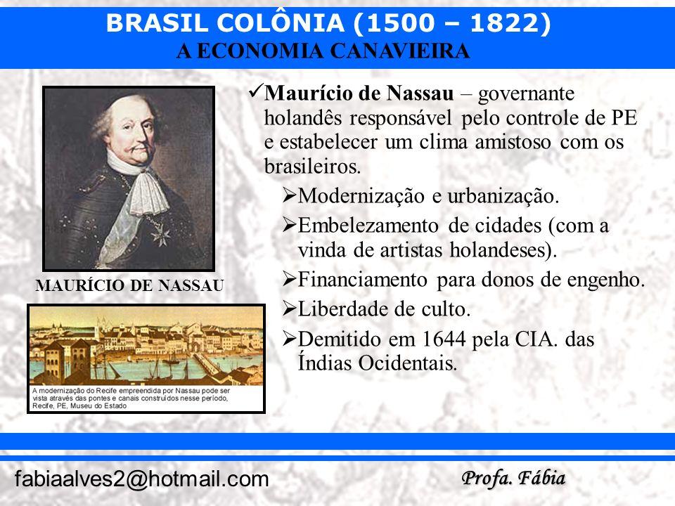 BRASIL COLÔNIA (1500 – 1822) Profa. Fábia fabiaalves2@hotmail.com A ECONOMIA CANAVIEIRA Maurício de Nassau – governante holandês responsável pelo cont