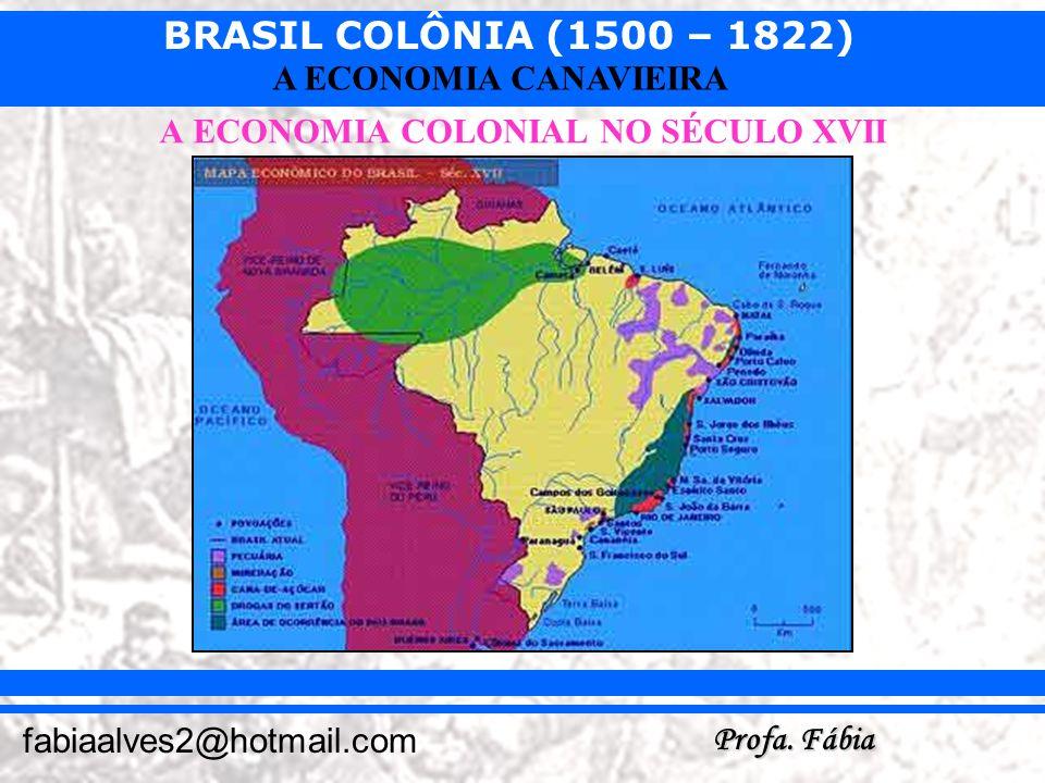 BRASIL COLÔNIA (1500 – 1822) Profa. Fábia fabiaalves2@hotmail.com A ECONOMIA CANAVIEIRA A ECONOMIA COLONIAL NO SÉCULO XVII