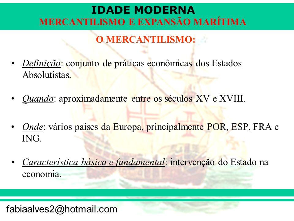 IDADE MODERNA fabiaalves2@hotmail.com MERCANTILISMO E EXPANSÃO MARÍTIMA O MERCANTILISMO: Definição: conjunto de práticas econômicas dos Estados Absolu