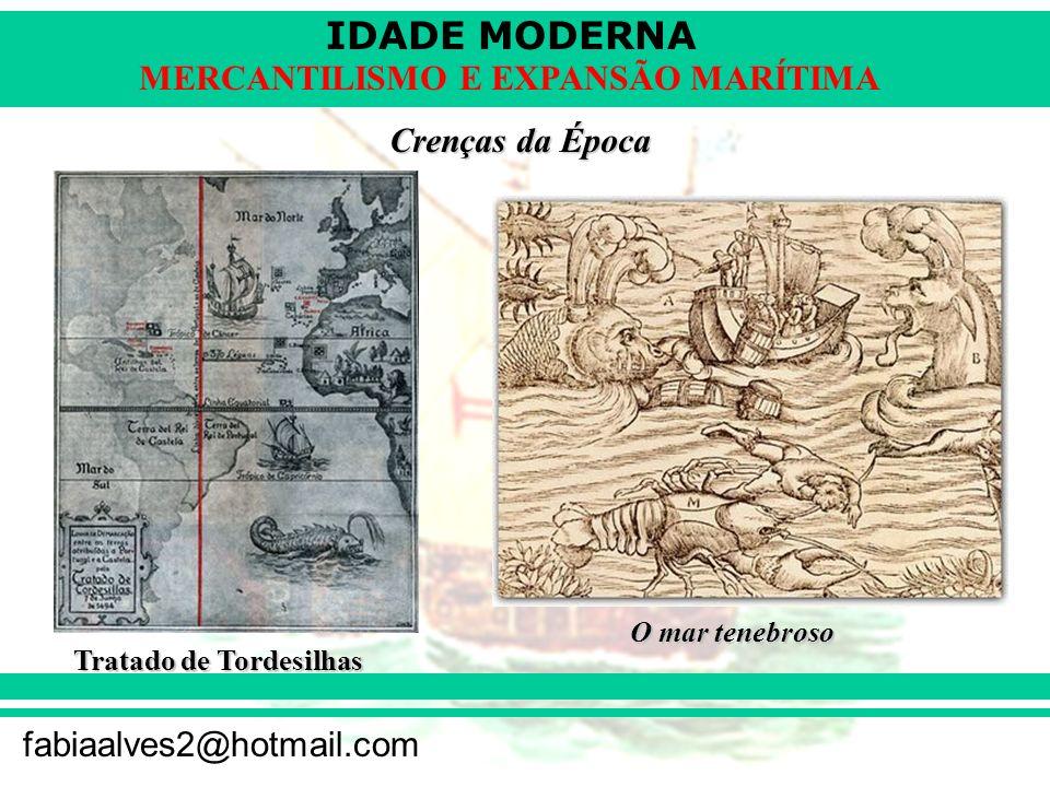 IDADE MODERNA fabiaalves2@hotmail.com MERCANTILISMO E EXPANSÃO MARÍTIMA Crenças da Época O mar tenebroso Tratado de Tordesilhas