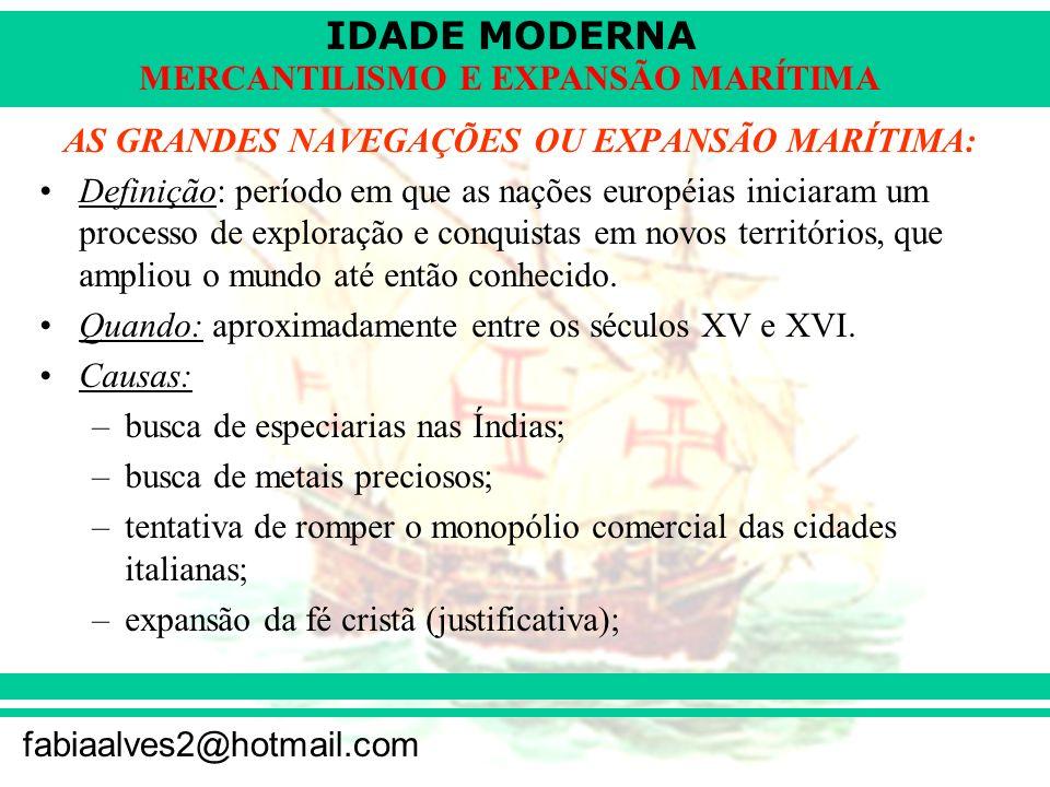 IDADE MODERNA fabiaalves2@hotmail.com MERCANTILISMO E EXPANSÃO MARÍTIMA AS GRANDES NAVEGAÇÕES OU EXPANSÃO MARÍTIMA: Definição: período em que as naçõe