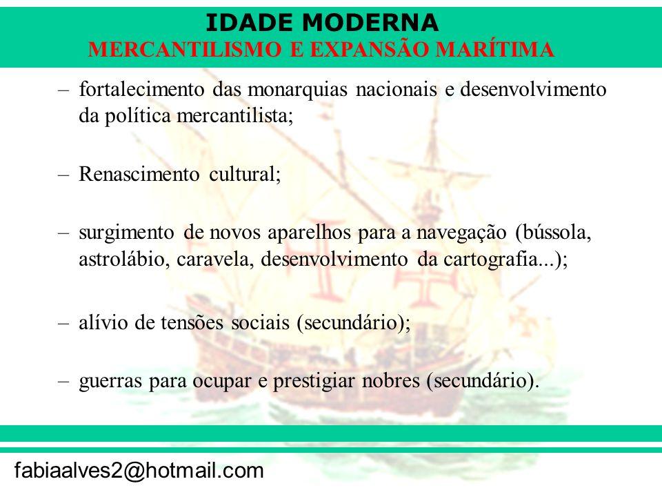 IDADE MODERNA fabiaalves2@hotmail.com MERCANTILISMO E EXPANSÃO MARÍTIMA –fortalecimento das monarquias nacionais e desenvolvimento da política mercant