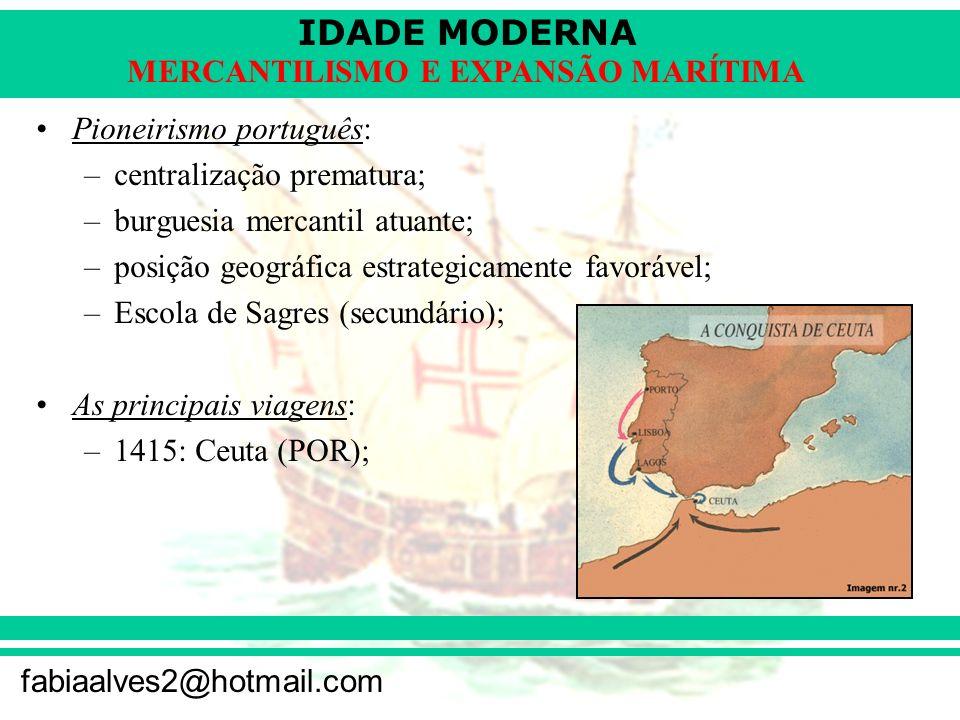 IDADE MODERNA fabiaalves2@hotmail.com MERCANTILISMO E EXPANSÃO MARÍTIMA Pioneirismo português: –centralização prematura; –burguesia mercantil atuante;