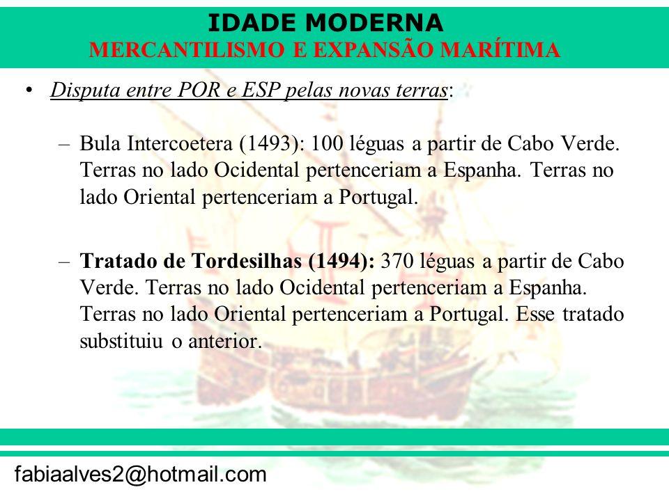 IDADE MODERNA fabiaalves2@hotmail.com MERCANTILISMO E EXPANSÃO MARÍTIMA Disputa entre POR e ESP pelas novas terras: –Bula Intercoetera (1493): 100 lég