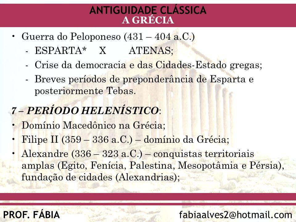 ANTIGUIDADE CLÁSSICA PROF. FÁBIA fabiaalves2@hotmail.com A GRÉCIA Guerra do Peloponeso (431 – 404 a.C.) -ESPARTA* XATENAS; -Crise da democracia e das