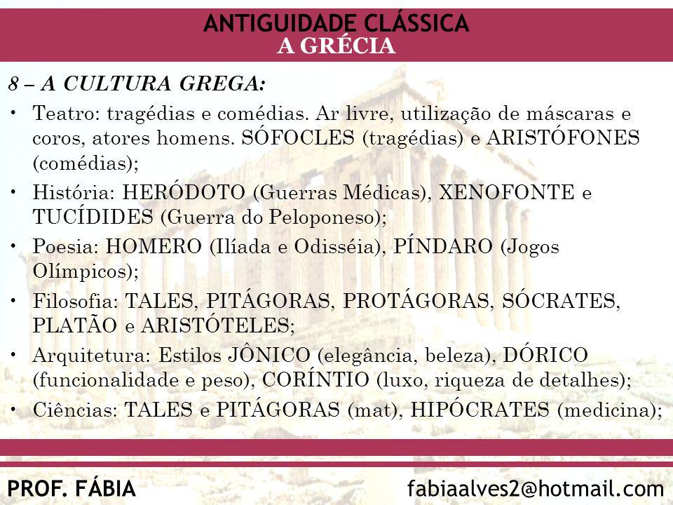ANTIGUIDADE CLÁSSICA PROF. FÁBIA fabiaalves2@hotmail.com A GRÉCIA 8 – A CULTURA GREGA: Teatro: tragédias e comédias. Ar livre, utilização de máscaras