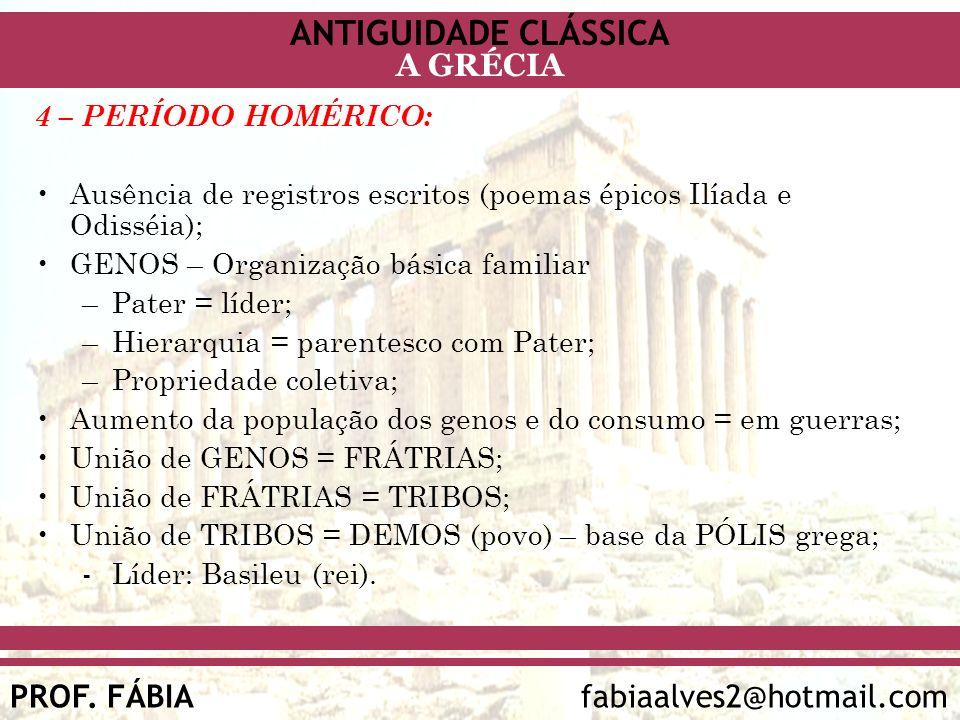 ANTIGUIDADE CLÁSSICA PROF. FÁBIA fabiaalves2@hotmail.com A GRÉCIA 4 – PERÍODO HOMÉRICO: Ausência de registros escritos (poemas épicos Ilíada e Odisséi