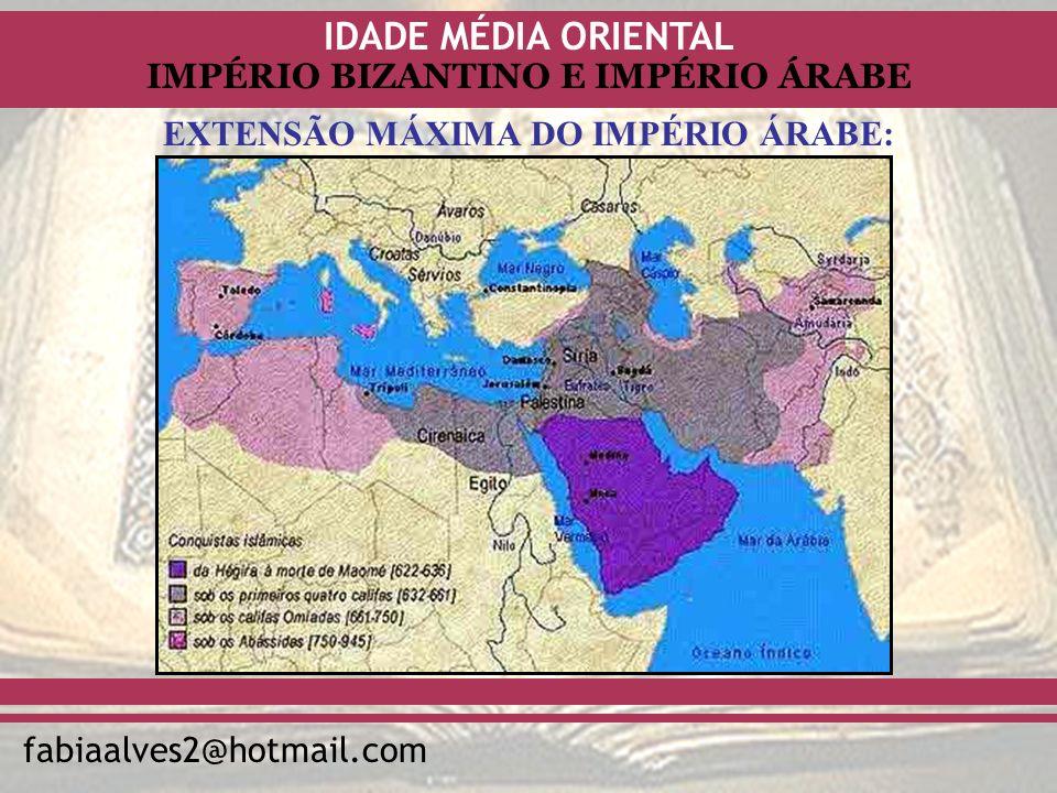 IDADE MÉDIA ORIENTAL fabiaalves2@hotmail.com IMPÉRIO BIZANTINO E IMPÉRIO ÁRABE EXTENSÃO MÁXIMA DO IMPÉRIO ÁRABE: