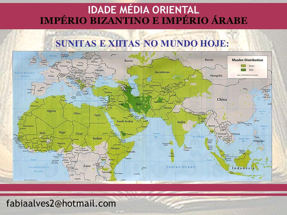 IDADE MÉDIA ORIENTAL fabiaalves2@hotmail.com IMPÉRIO BIZANTINO E IMPÉRIO ÁRABE SUNITAS E XIITAS NO MUNDO HOJE:
