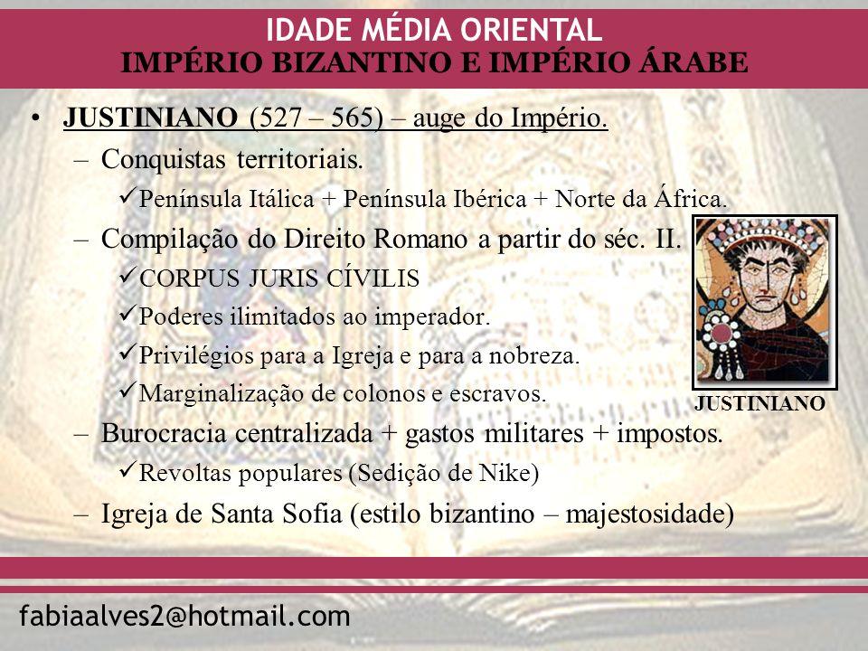 IDADE MÉDIA ORIENTAL fabiaalves2@hotmail.com IMPÉRIO BIZANTINO E IMPÉRIO ÁRABE JUSTINIANO (527 – 565) – auge do Império. –Conquistas territoriais. Pen