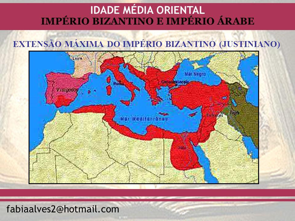 IDADE MÉDIA ORIENTAL fabiaalves2@hotmail.com IMPÉRIO BIZANTINO E IMPÉRIO ÁRABE EXTENSÃO MÁXIMA DO IMPÉRIO BIZANTINO (JUSTINIANO)