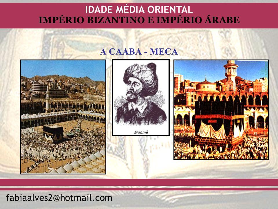 IDADE MÉDIA ORIENTAL fabiaalves2@hotmail.com IMPÉRIO BIZANTINO E IMPÉRIO ÁRABE A CAABA - MECA