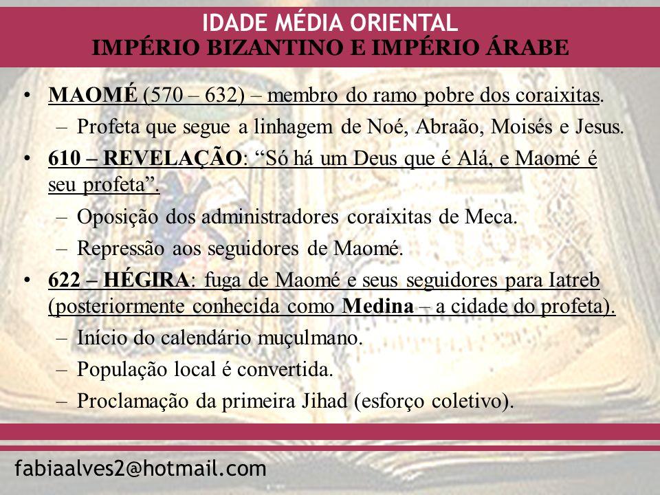 IDADE MÉDIA ORIENTAL fabiaalves2@hotmail.com IMPÉRIO BIZANTINO E IMPÉRIO ÁRABE MAOMÉ (570 – 632) – membro do ramo pobre dos coraixitas. –Profeta que s
