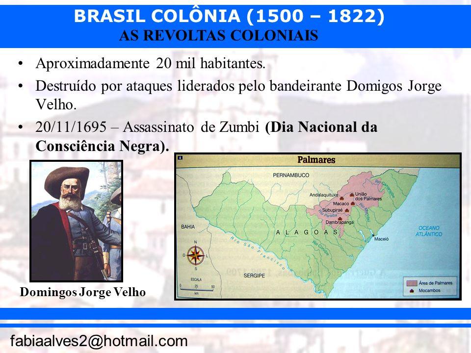 BRASIL COLÔNIA (1500 – 1822) fabiaalves2@hotmail.com AS REVOLTAS COLONIAIS Aproximadamente 20 mil habitantes. Destruído por ataques liderados pelo ban
