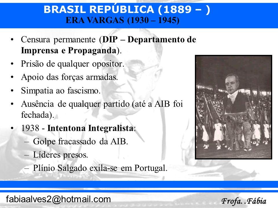 BRASIL REPÚBLICA (1889 – ) Frofa..Fábia fabiaalves2@hotmail.com ERA VARGAS (1930 – 1945) Censura permanente (DIP – Departamento de Imprensa e Propagan