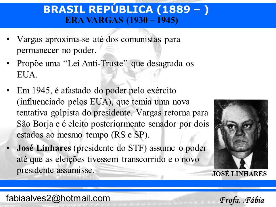 BRASIL REPÚBLICA (1889 – ) Frofa..Fábia fabiaalves2@hotmail.com ERA VARGAS (1930 – 1945) Vargas aproxima-se até dos comunistas para permanecer no pode
