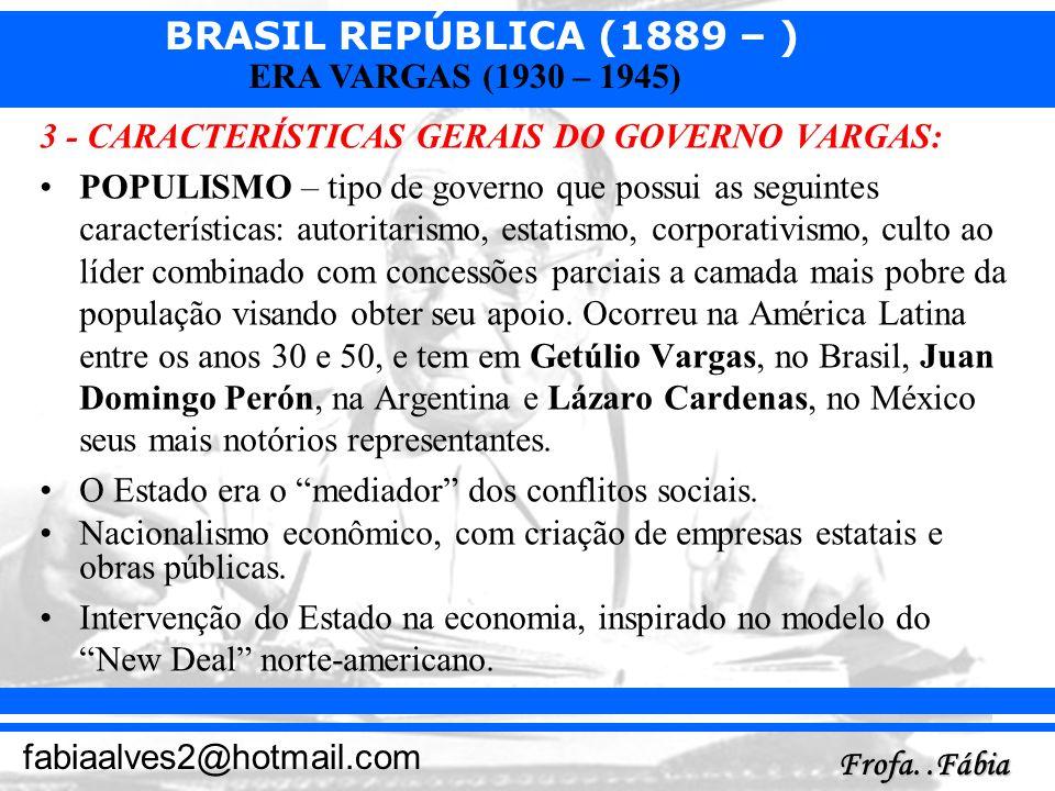 BRASIL REPÚBLICA (1889 – ) Frofa..Fábia fabiaalves2@hotmail.com ERA VARGAS (1930 – 1945) 3 - CARACTERÍSTICAS GERAIS DO GOVERNO VARGAS: POPULISMO – tip