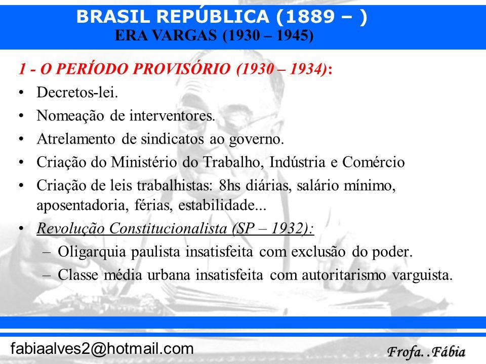 BRASIL REPÚBLICA (1889 – ) Frofa..Fábia fabiaalves2@hotmail.com ERA VARGAS (1930 – 1945) 1 - O PERÍODO PROVISÓRIO (1930 – 1934): Decretos-lei. Nomeaçã
