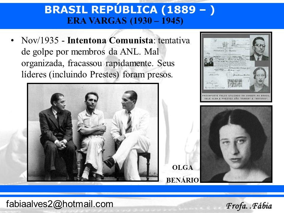 BRASIL REPÚBLICA (1889 – ) Frofa..Fábia fabiaalves2@hotmail.com ERA VARGAS (1930 – 1945) Nov/1935 - Intentona Comunista: tentativa de golpe por membro