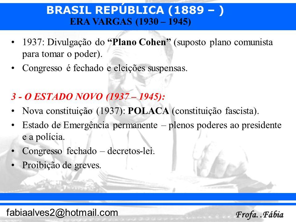 BRASIL REPÚBLICA (1889 – ) Frofa..Fábia fabiaalves2@hotmail.com ERA VARGAS (1930 – 1945) 1937: Divulgação do Plano Cohen (suposto plano comunista para