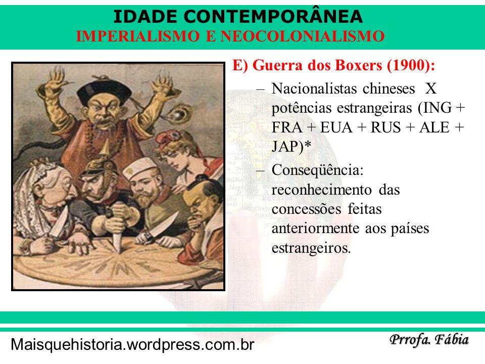 IDADE CONTEMPORÂNEA Prrofa. Fábia Maisquehistoria.wordpress.com.br IMPERIALISMO E NEOCOLONIALISMO E) Guerra dos Boxers (1900): –Nacionalistas chineses