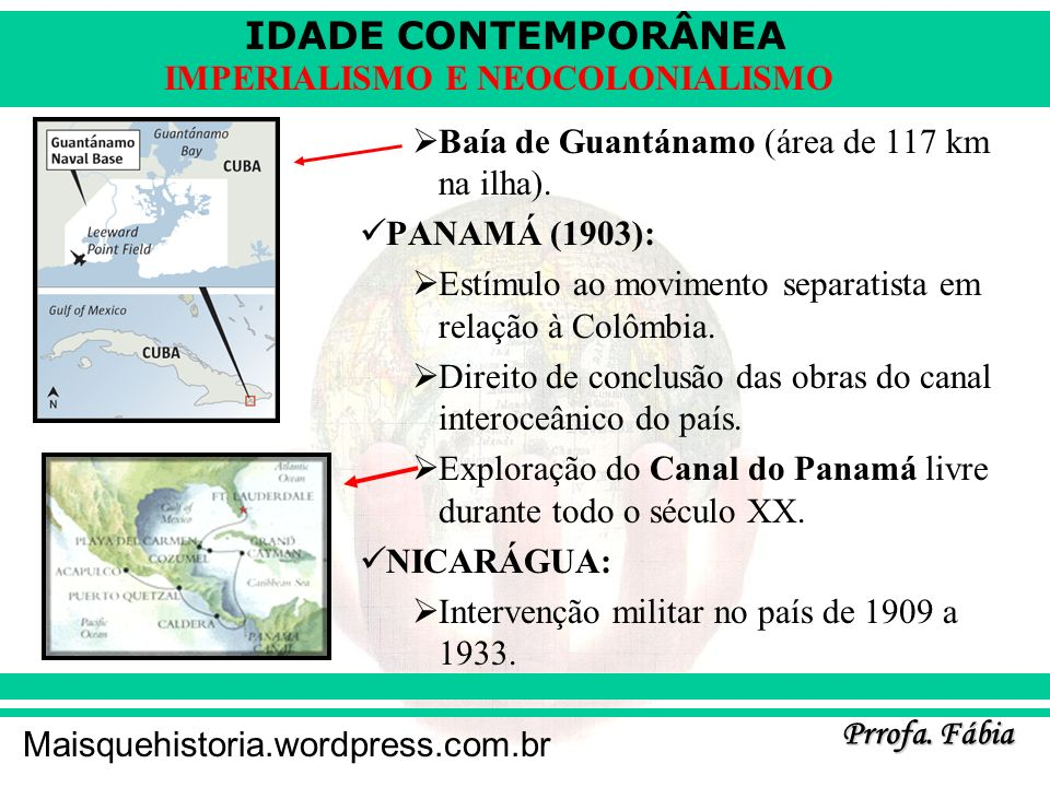 IDADE CONTEMPORÂNEA Prrofa. Fábia Maisquehistoria.wordpress.com.br IMPERIALISMO E NEOCOLONIALISMO Baía de Guantánamo (área de 117 km na ilha). PANAMÁ