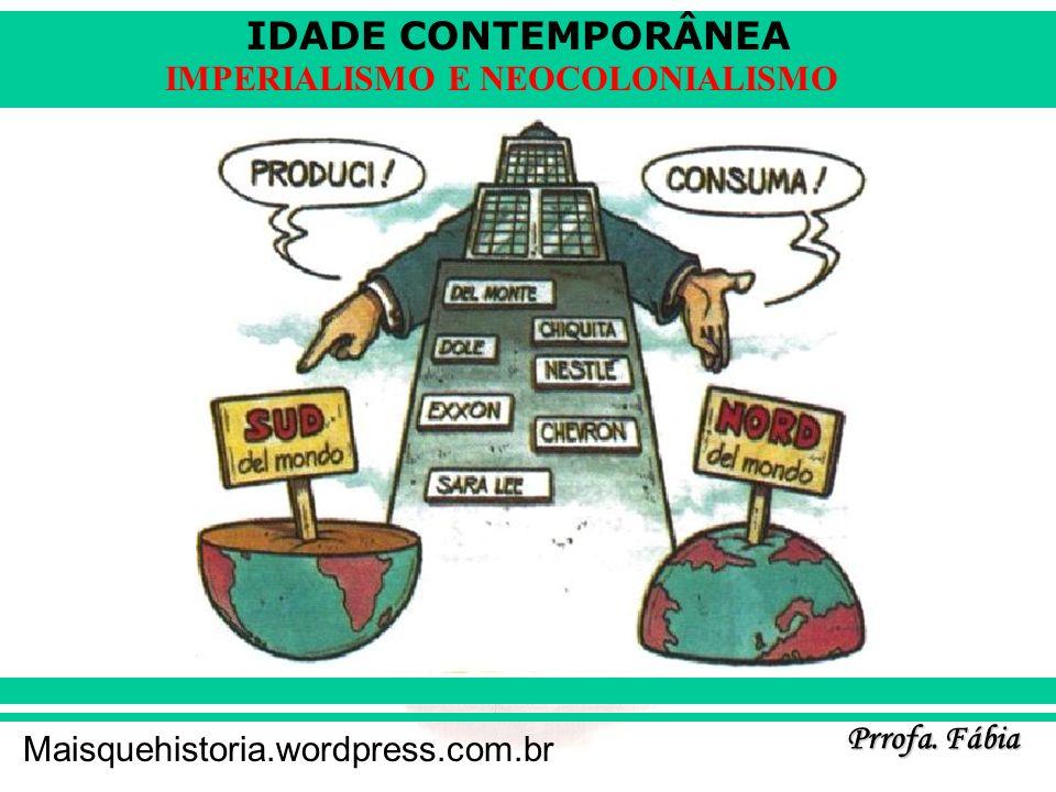 IDADE CONTEMPORÂNEA Prrofa. Fábia Maisquehistoria.wordpress.com.br IMPERIALISMO E NEOCOLONIALISMO
