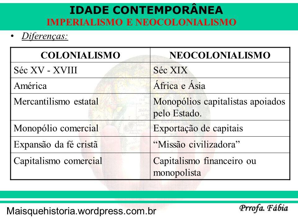 IDADE CONTEMPORÂNEA Prrofa. Fábia Maisquehistoria.wordpress.com.br IMPERIALISMO E NEOCOLONIALISMO Diferenças: COLONIALISMONEOCOLONIALISMO Séc XV - XVI