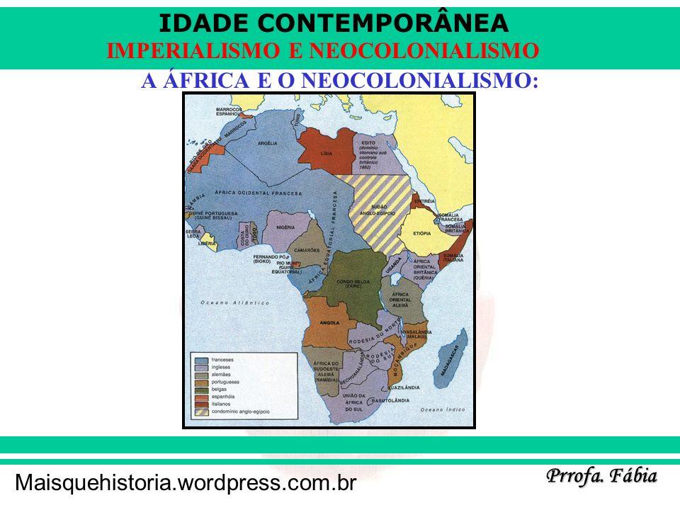 IDADE CONTEMPORÂNEA Prrofa. Fábia Maisquehistoria.wordpress.com.br IMPERIALISMO E NEOCOLONIALISMO A ÁFRICA E O NEOCOLONIALISMO: