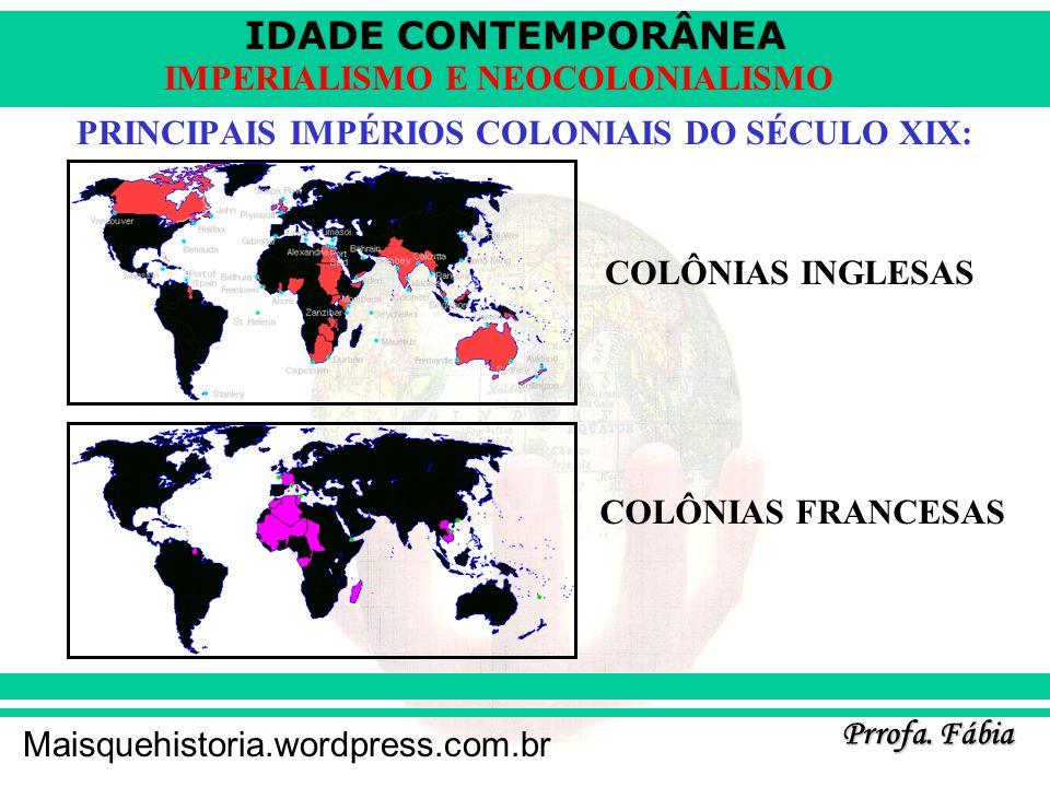 IDADE CONTEMPORÂNEA Prrofa. Fábia Maisquehistoria.wordpress.com.br IMPERIALISMO E NEOCOLONIALISMO PRINCIPAIS IMPÉRIOS COLONIAIS DO SÉCULO XIX: COLÔNIA